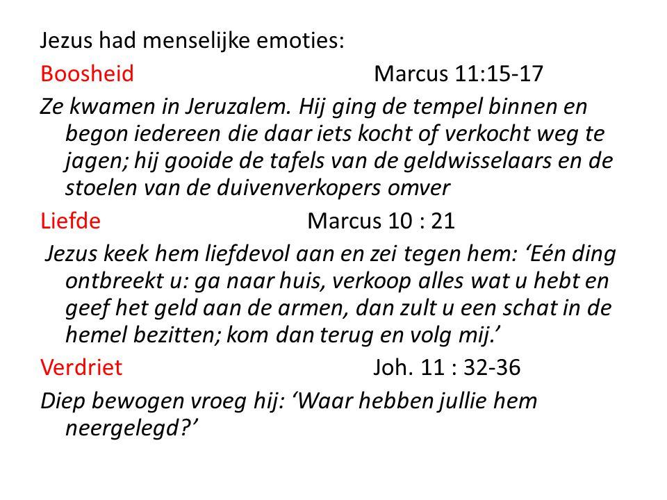 Jezus had menselijke emoties: Boosheid Marcus 11:15-17 Ze kwamen in Jeruzalem.