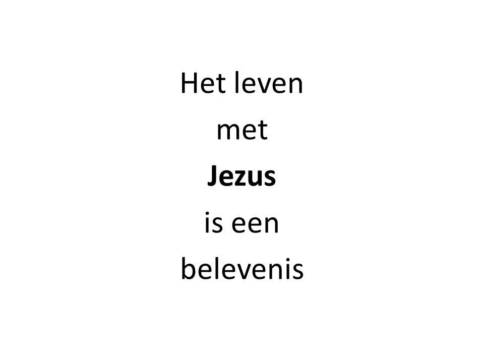 Het leven met Jezus is een belevenis