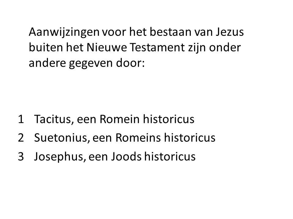 Aanwijzingen voor het bestaan van Jezus buiten het Nieuwe Testament zijn onder andere gegeven door: