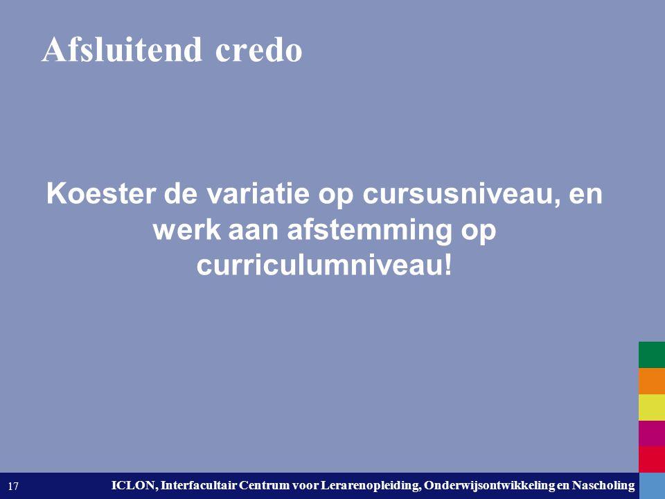 Afsluitend credo Koester de variatie op cursusniveau, en werk aan afstemming op curriculumniveau!