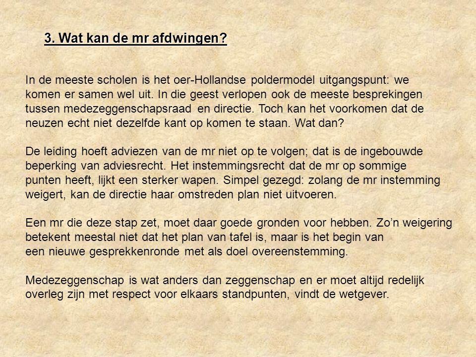 3. Wat kan de mr afdwingen In de meeste scholen is het oer-Hollandse poldermodel uitgangspunt: we.