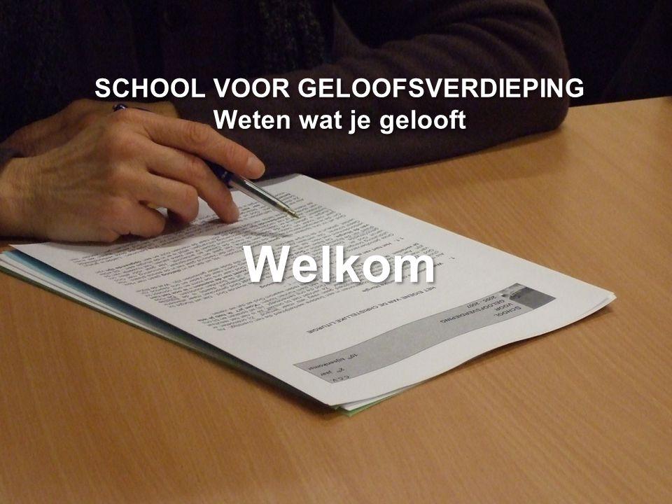 SCHOOL VOOR GELOOFSVERDIEPING Weten wat je gelooft Welkom