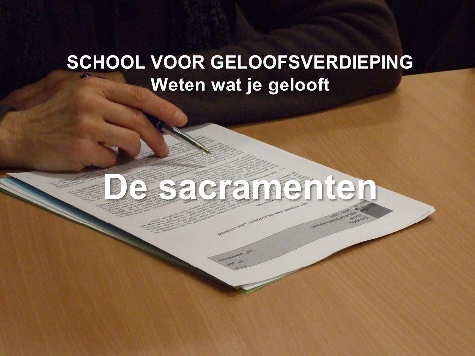 SCHOOL VOOR GELOOFSVERDIEPING Weten wat je gelooft De sacramenten