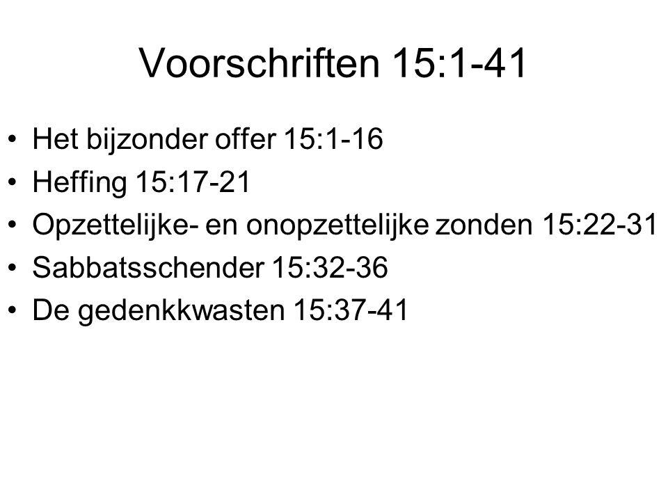 Voorschriften 15:1-41 Het bijzonder offer 15:1-16 Heffing 15:17-21
