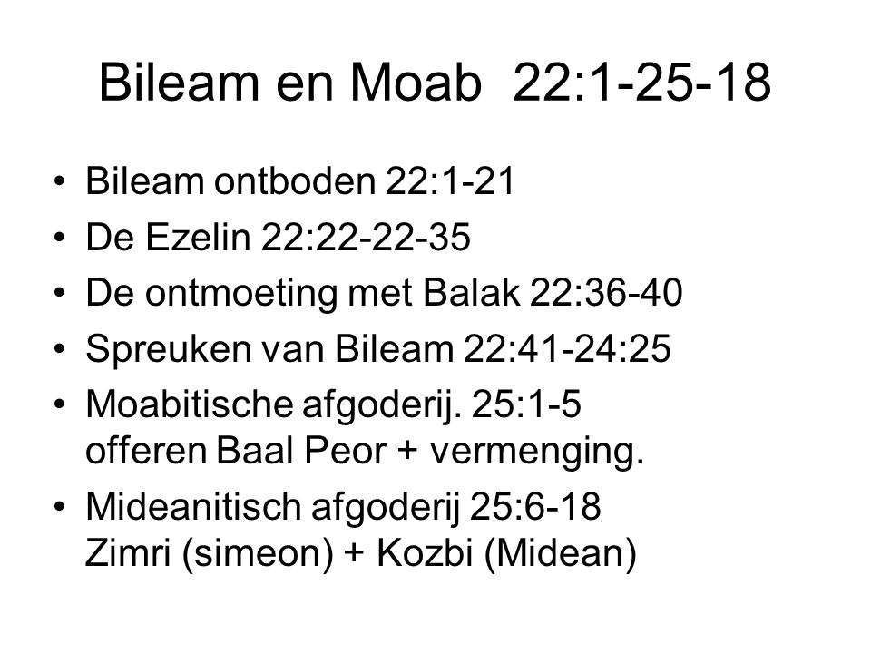 Bileam en Moab 22:1-25-18 Bileam ontboden 22:1-21