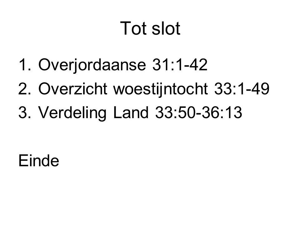 Tot slot Overjordaanse 31:1-42 Overzicht woestijntocht 33:1-49