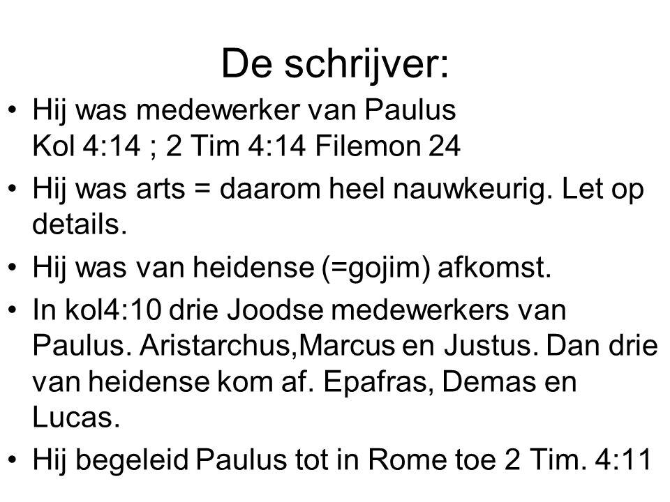 De schrijver: Hij was medewerker van Paulus Kol 4:14 ; 2 Tim 4:14 Filemon 24. Hij was arts = daarom heel nauwkeurig. Let op details.