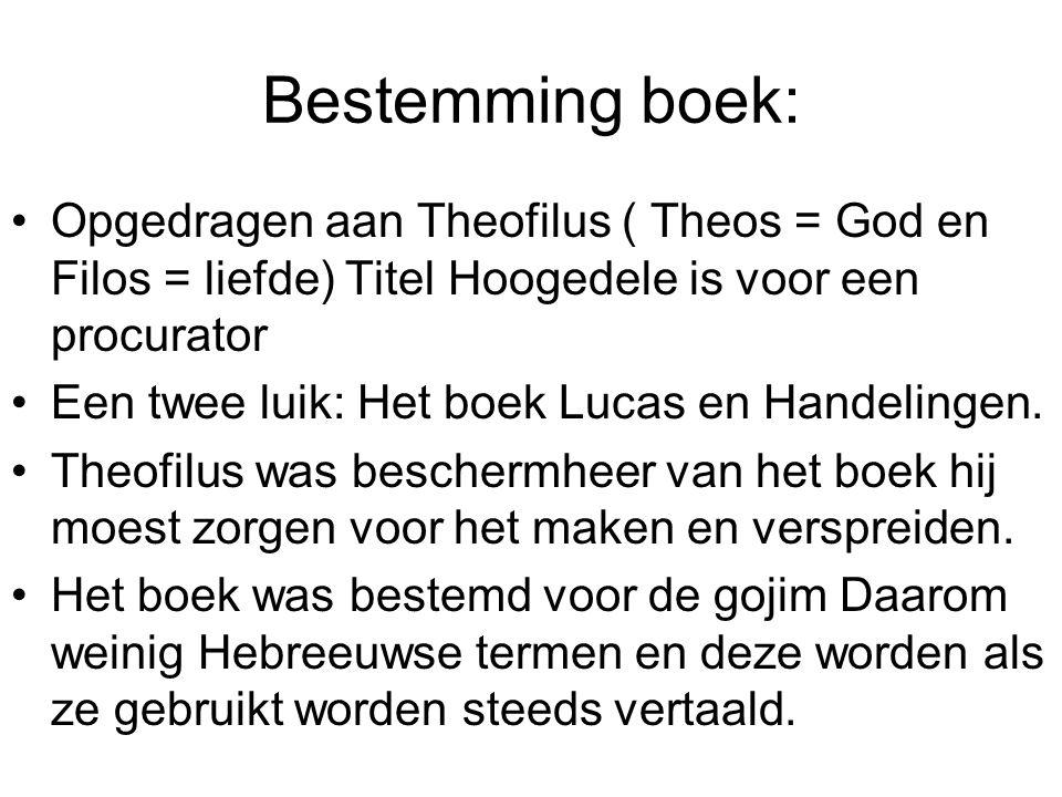 Bestemming boek: Opgedragen aan Theofilus ( Theos = God en Filos = liefde) Titel Hoogedele is voor een procurator.