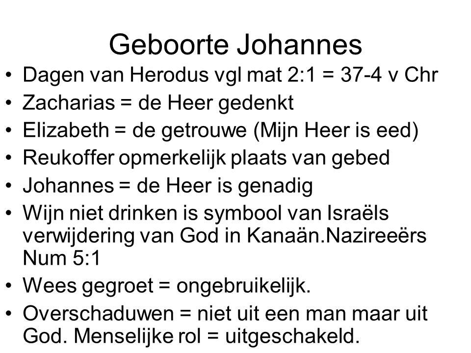 Geboorte Johannes Dagen van Herodus vgl mat 2:1 = 37-4 v Chr