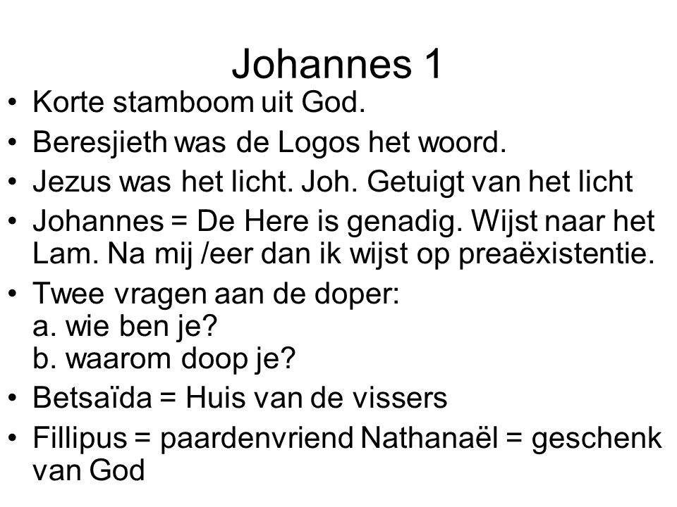 Johannes 1 Korte stamboom uit God. Beresjieth was de Logos het woord.