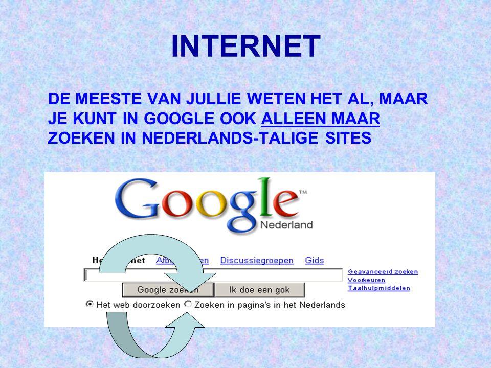 INTERNET DE MEESTE VAN JULLIE WETEN HET AL, MAAR JE KUNT IN GOOGLE OOK ALLEEN MAAR ZOEKEN IN NEDERLANDS-TALIGE SITES.