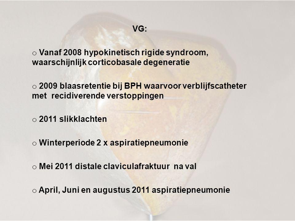 VG: Vanaf 2008 hypokinetisch rigide syndroom, waarschijnlijk corticobasale degeneratie.
