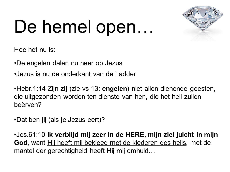 De hemel open… Hoe het nu is: De engelen dalen nu neer op Jezus