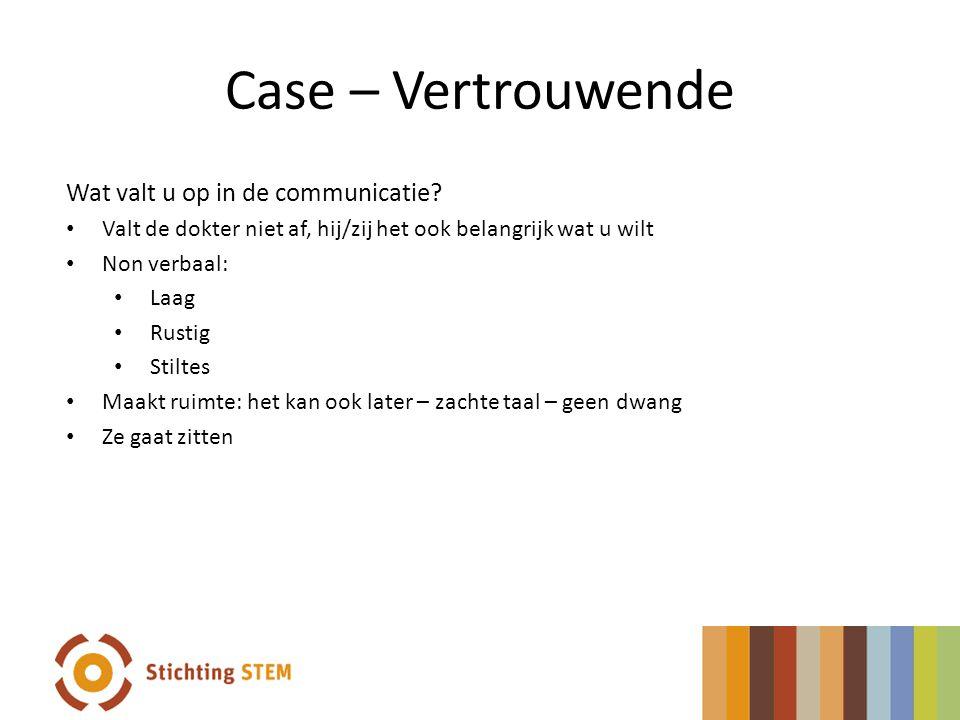 Case – Vertrouwende Wat valt u op in de communicatie