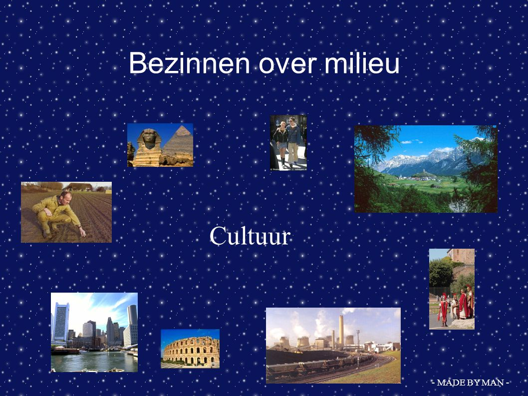Bezinnen over milieu Cultuur - MADE BY MAN -