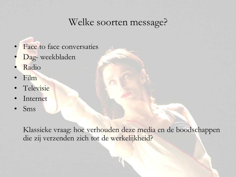 Welke soorten message Face to face conversaties Dag- weekbladen Radio