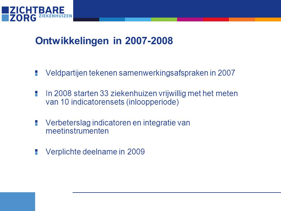 Ontwikkelingen in 2007-2008 Veldpartijen tekenen samenwerkingsafspraken in 2007.