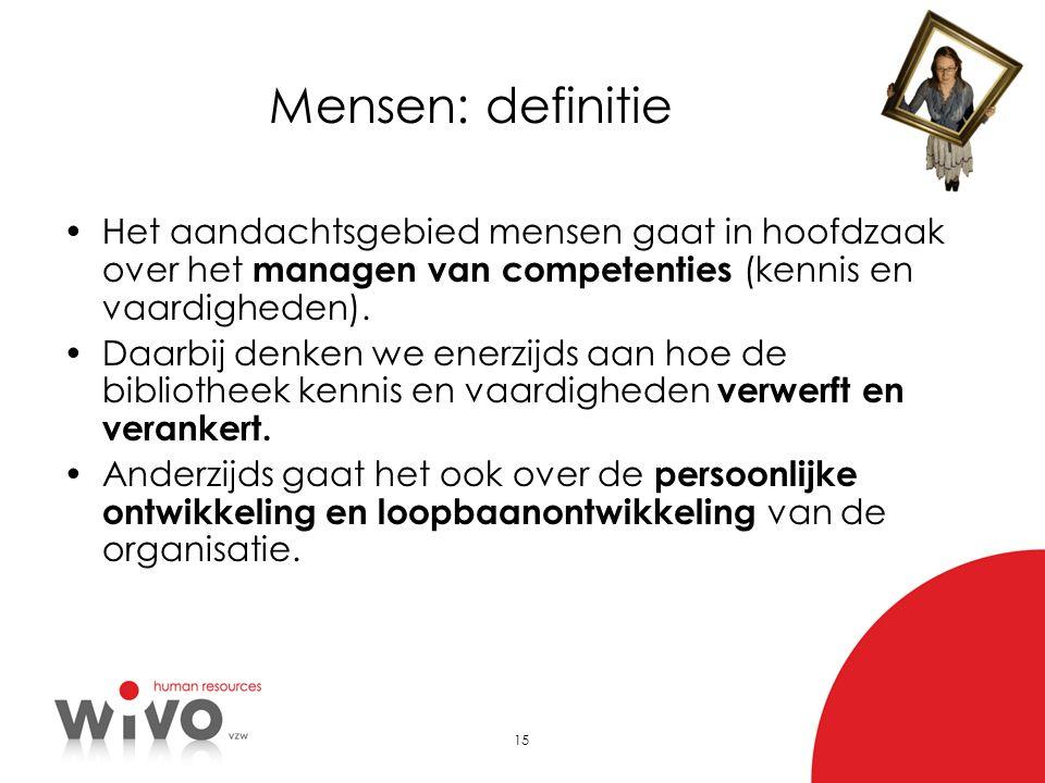 Mensen: definitie Het aandachtsgebied mensen gaat in hoofdzaak over het managen van competenties (kennis en vaardigheden).