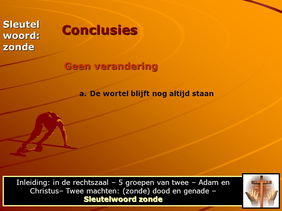 Conclusies Sleutel woord: zonde Geen verandering
