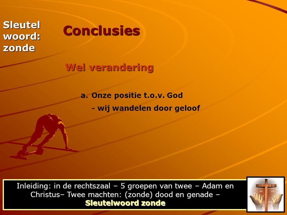 Conclusies Sleutel woord: zonde Wel verandering