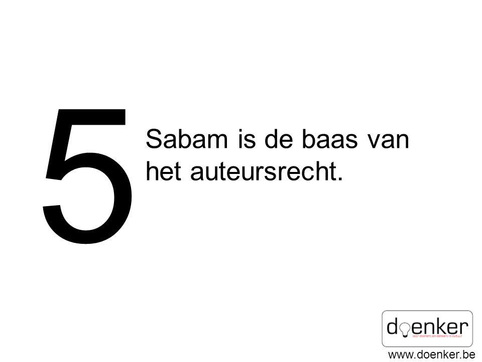 5 Sabam is de baas van het auteursrecht.