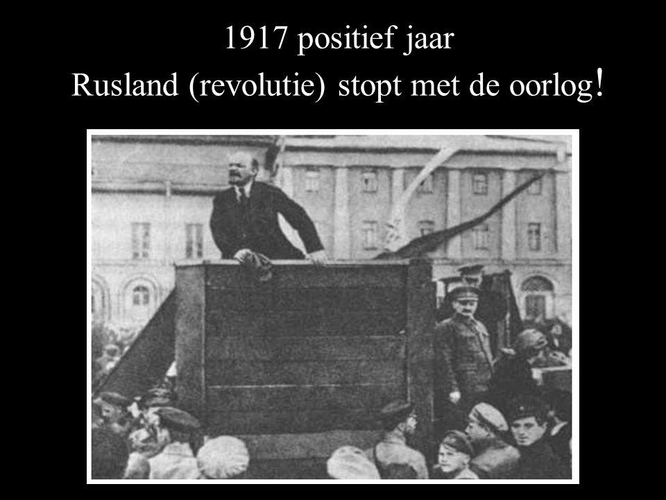 1917 positief jaar Rusland (revolutie) stopt met de oorlog!
