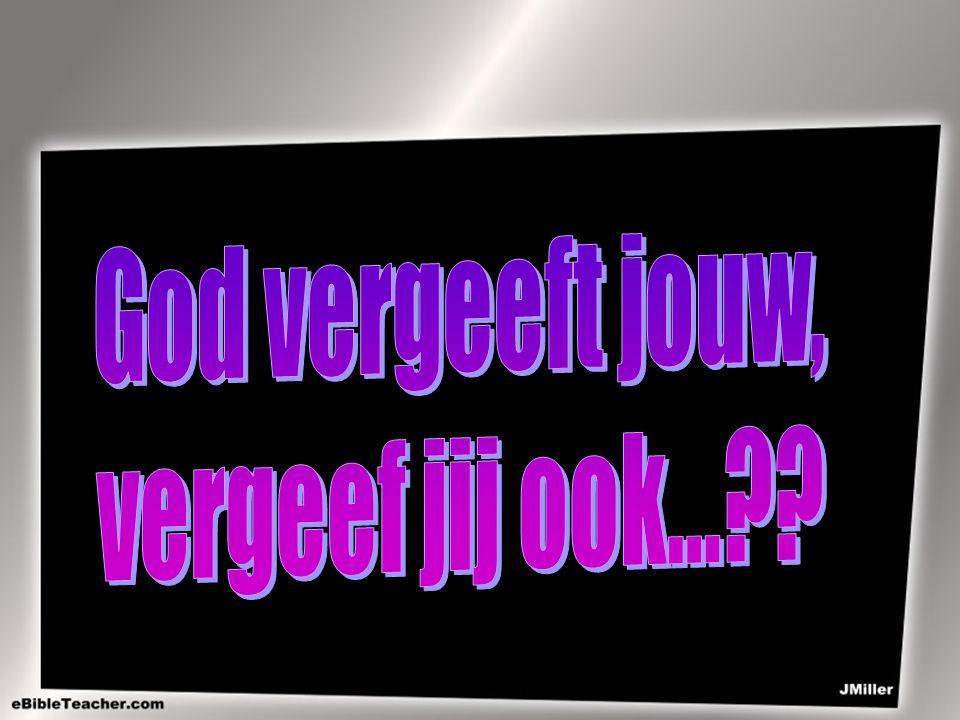God vergeeft jouw, vergeef jij ook...