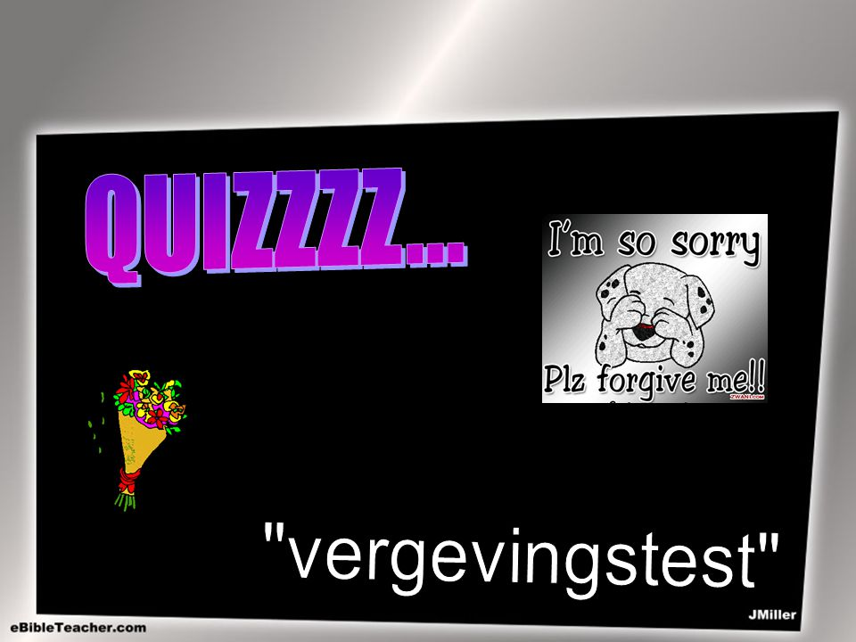 QUIZZZZ... vergevingstest