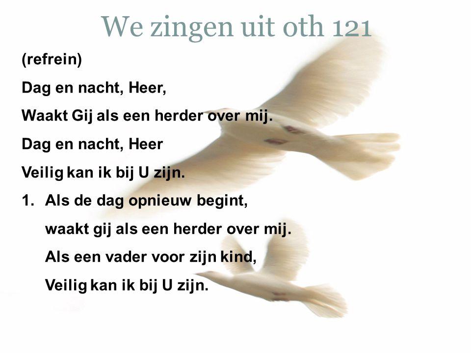 We zingen uit oth 121 (refrein) Dag en nacht, Heer,