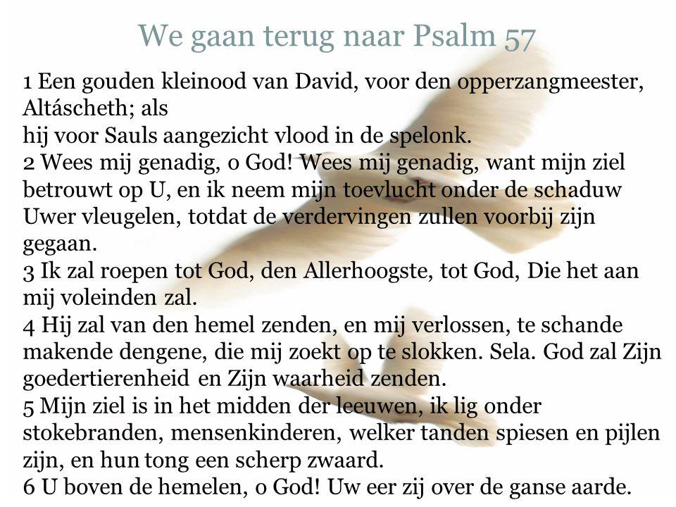 We gaan terug naar Psalm 57