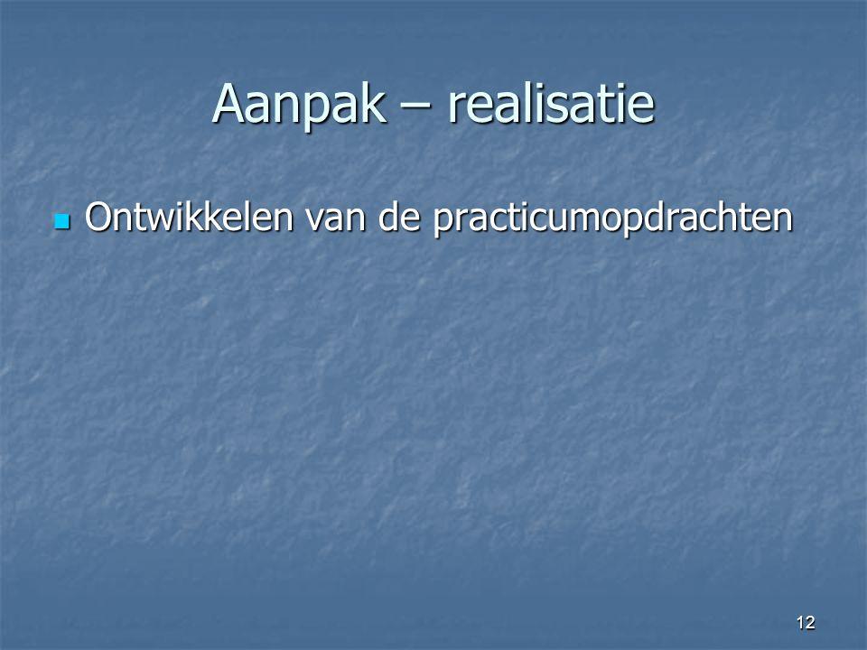 Aanpak – realisatie Ontwikkelen van de practicumopdrachten