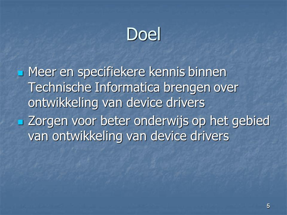 Doel Meer en specifiekere kennis binnen Technische Informatica brengen over ontwikkeling van device drivers.