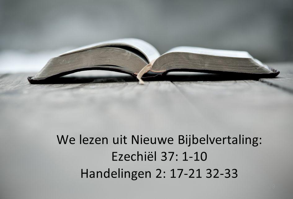 We lezen uit Nieuwe Bijbelvertaling: Ezechiël 37: 1-10 Handelingen 2: 17-21 32-33
