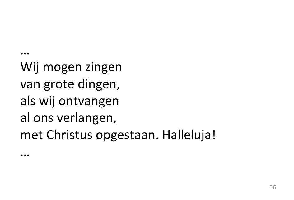 … Wij mogen zingen van grote dingen, als wij ontvangen al ons verlangen, met Christus opgestaan.