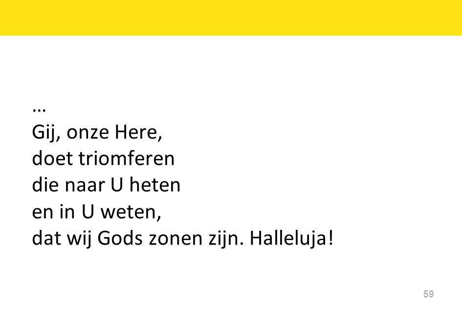 … Gij, onze Here, doet triomferen die naar U heten en in U weten, dat wij Gods zonen zijn.