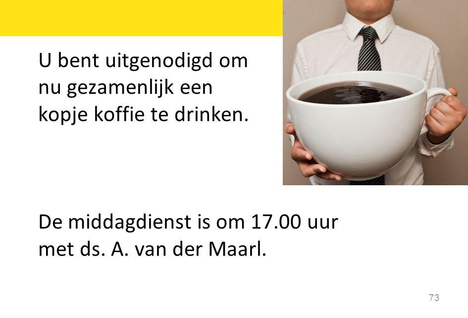 U bent uitgenodigd om nu gezamenlijk een. kopje koffie te drinken. De middagdienst is om 17.00 uur.