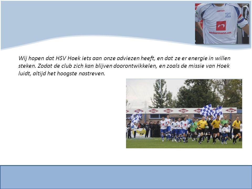 Wij hopen dat HSV Hoek iets aan onze adviezen heeft, en dat ze er energie in willen steken.