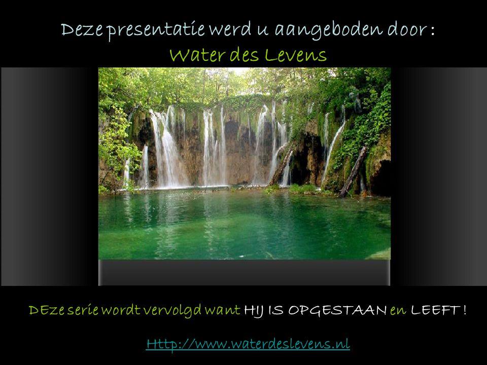 Deze presentatie werd u aangeboden door : Water des Levens
