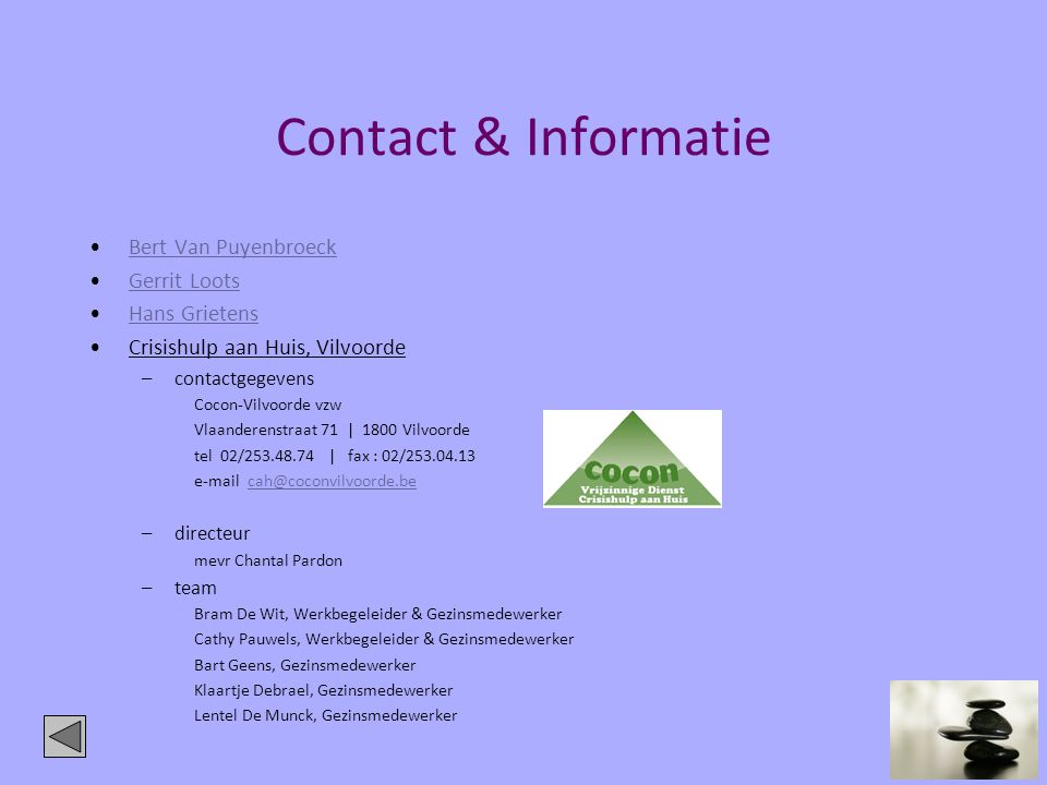 Contact & Informatie Bert Van Puyenbroeck Gerrit Loots Hans Grietens
