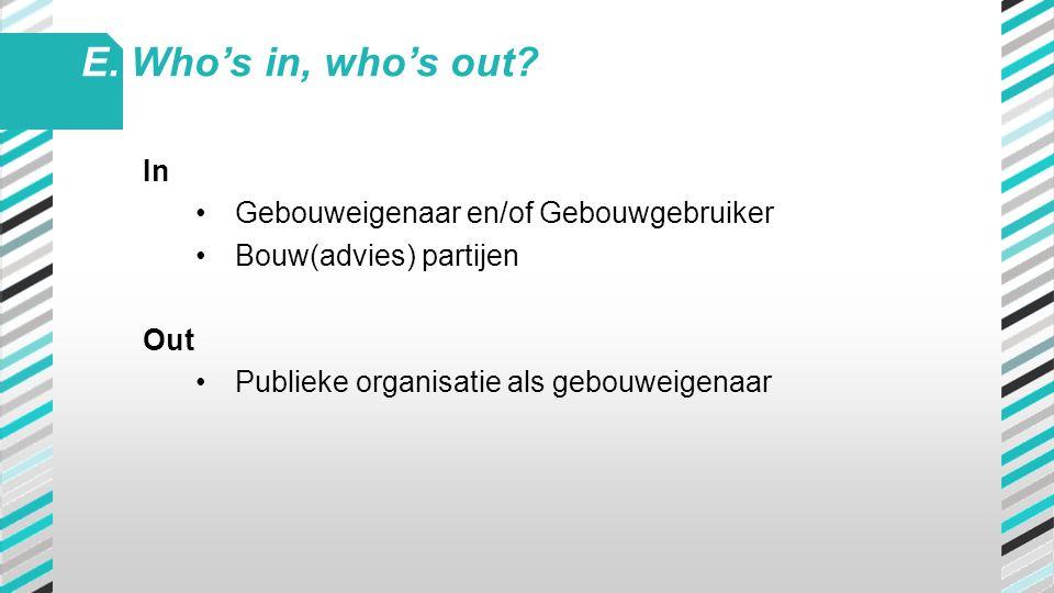 E. Who's in, who's out In Gebouweigenaar en/of Gebouwgebruiker