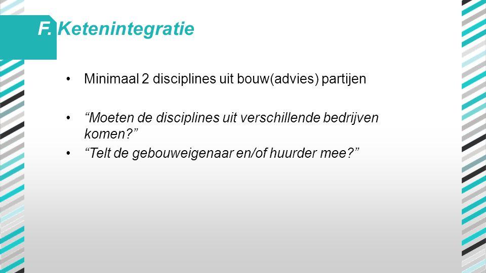 F. Ketenintegratie Minimaal 2 disciplines uit bouw(advies) partijen