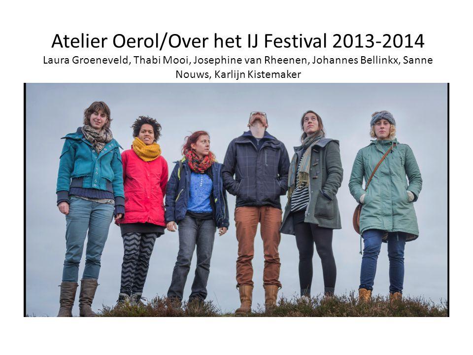 Atelier Oerol/Over het IJ Festival 2013-2014 Laura Groeneveld, Thabi Mooi, Josephine van Rheenen, Johannes Bellinkx, Sanne Nouws, Karlijn Kistemaker