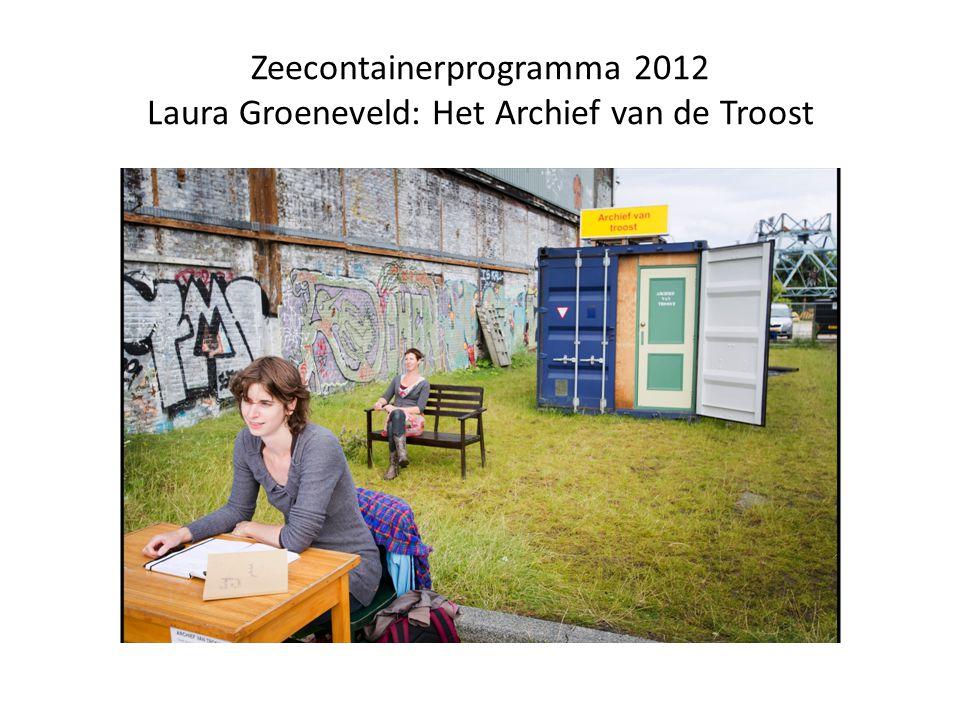 Zeecontainerprogramma 2012 Laura Groeneveld: Het Archief van de Troost