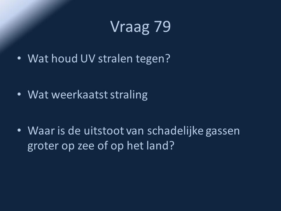 Vraag 79 Wat houd UV stralen tegen Wat weerkaatst straling