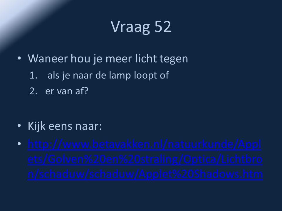 Vraag 52 Waneer hou je meer licht tegen Kijk eens naar: