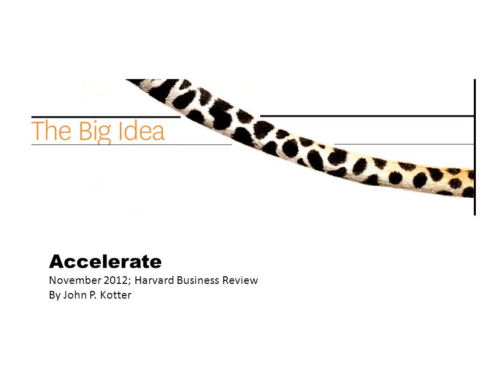 Accelerate November 2012; Harvard Business Review By John P. Kotter