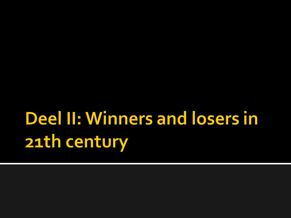 Deel II: Winners and losers in 21th century