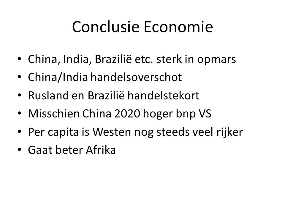Conclusie Economie China, India, Brazilië etc. sterk in opmars