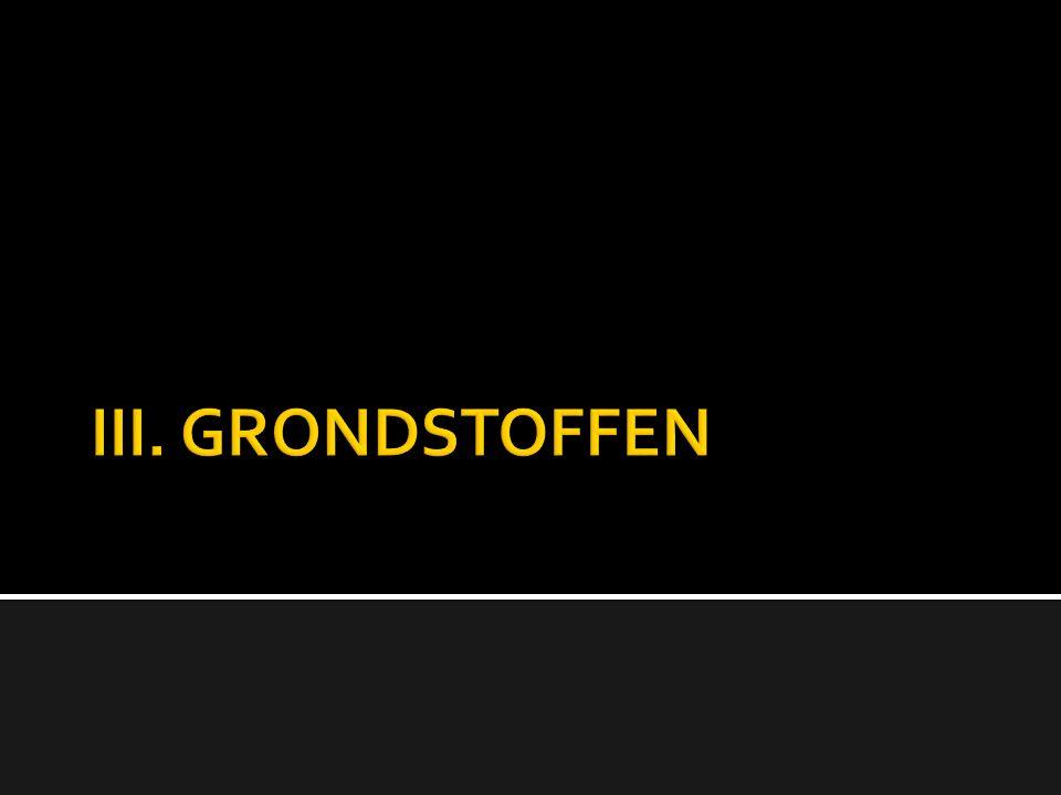 III. GRONDSTOFFEN