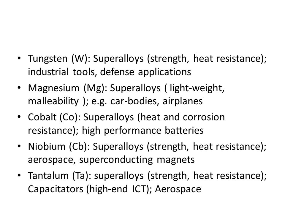 Tungsten (W): Superalloys (strength, heat resistance); industrial tools, defense applications